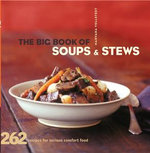 The Big Book of Soups and Stews : 262 Recipes for Serious Comfort Food - Maryana Vollstedt