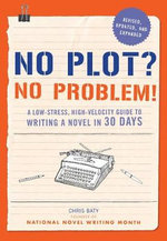 No Plot? No Problem! : A Low-Stress, High-Velocity Guide to Writing a Novel in 30 Days - Chris Baty