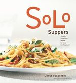 Solo Suppers : Simple Delicious Meals to Cook for Yourself - Joyce Goldstein