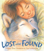 Lost and Found : Three Dog Stories - Jim LaMarche