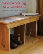 Woodworking in a Weekend : 20 Simple Projects for the Home - Mark Griffiths