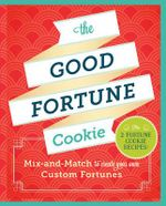 The Good Fortune Cookie : Mix-And-Match Wishes Plus Recipes to Create Your Own Custom Fortune Cookies - Chronicle Books