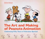 The Art and Making of Peanuts Animation : Celebrating Fifty Years of Television Specials - Charles Solomon