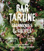 Bar Tartine : Techniques & Recipes - Cortney Burns
