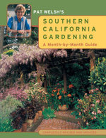 Pat Welsh's Southern California Gardening : A Month-by-Month Guide - Pat Welsh