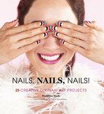 Nails, Nails, Nails! : 25 Creative DIY Nail Art Projects - Madeline Poole