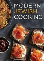Modern Jewish Cooking : Recipes & Customs for Todays Kitchen - Leah Koenig
