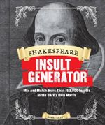 Shakespeare Insult Generator : Mix and Match More Than 150,000 Insults in the Bard's Own Words - Barry Kraft