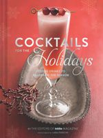 Cocktails for the Holidays : Festive Drinks to Celebrate the Season - Editors of Imbibe Magazine