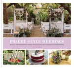 Prairie Style Weddings : Rustic and Romantic Farm, Woodland, and Garden Celebrations - Fifi O'Neill