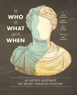 The Who, the What, and the When : 65 Artists Illustrate the Secret Sidekicks of History - Matt Lamothe