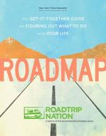 Roadmap : The Get-it-Together Guide to Figuring Out What to Do with Your Life - Brian McAllister