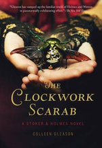 The Clockwork Scarab : A Stoker & Holmes Novel - Colleen Gleason
