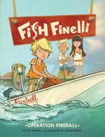 Fish Finelli: Book 2 : Operation Fireball - E. S. Farber