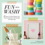 Fun With Washi! : 35 Ways to Instantly Refresh Your Home, Accessories, and Packages With Washi Tape - Jessica Okui
