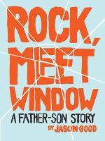 Rock, Meet Window : A Father-Son Story - Jason Good