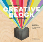 Creative Block : Get Unstuck, Discover New Ideas. Advice & Projects from 50 Successful Artists - Danielle Krysa