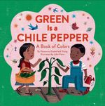 Green Is a Chile Pepper : A Book of Colors - Roseanne Thong
