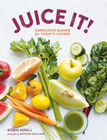 Juice It! : Energizing Blends for Today's Juicers - Robin Asbell