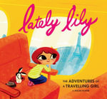 Lately Lily : The Adventures of a Travelling Girl - Micah Player