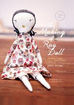 The Making of a Rag Doll : Design & Sew Modern Heirlooms - Jess Brown