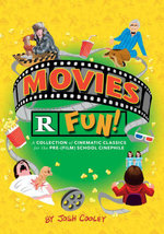 Movies R Fun! : A Collection of Cinematic Classics for the Pre-(Film) School Cinephile - Josh Cooley