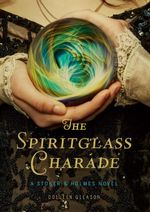 The Spiritglass Charade : A Stoker & Holmes Novel - Colleen Gleason