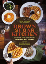 Brown Sugar Kitchen : New-Style, Down-Home Recipes from Sweet West Oakland - Tanya Holland