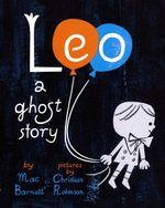 Leo : A Ghost Story - Mac Barnett