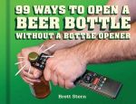 99 Ways to Open a Beer Bottle : Without a Bottle Opener - Brett Stern