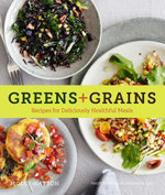 Greens + Grains : Recipes for Deliciously Healthful Meals - Molly Watson