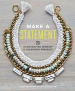 Make a Statement : 25 Handcrafted Jewelry & Accessory Projects - Katie Covington