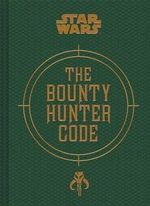 Bounty Hunter Code : From the Files of Boba Fett - Daniel Wallace