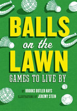 Balls on the Lawn : Games to Live By - Brooks Butler Hays
