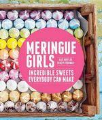 Meringue Girls : Incredible Sweets Everybody Can Make - Alex Hoffler