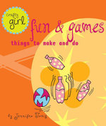 Crafty Girl : Fun and Games: Things to Make and Do - Jennifer Traig
