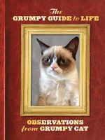 The Grumpy Guide to Life : Observations by Grumpy Cat - Grumpy Cat