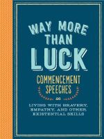 Way More Than Luck : Commencement Speeches on Living with Bravery, Empathy, and Other Existential Skills - Chronicle Books