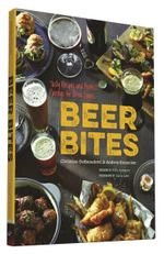 Beer Bites : Tasty Recipes and Perfect Pairings for Brew Lovers - Andrea Slonecker