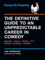 Funny on Purpose : The Definitive Guide to an Unpredictable Career in Comedy: Standup + Improv + Sketch + TV + Writing + Directing + YouTube - Joe Randazzo
