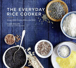 The Everyday Rice Cooker : Soups, Sides, Grains, Mains, and More - Diane Phillips