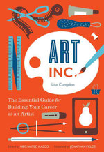 Art, Inc. : The Essential Guide for Building Your Career as an Artist - Lisa Congdon