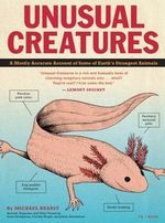 Unusual Creatures : A Mostly Accurate Account of Earth's Strangest Animals - Michael Hearst