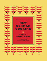 New German Cooking : Recipes for Classics Revisited - Jeremy and Jessica Nolen