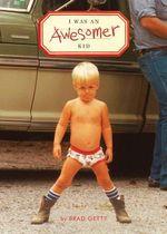 I Was an Awesomer Kid - Brad Getty