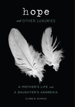 Hope and Other Luxuries : A Mother's Life with a Daughter's Anorexia - Clare B. Dunkle