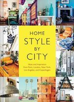 Home Style by City : Ideas and Inspiration from Paris, London, New York, Los Angeles, and Copenhagen - Ida Magntorn