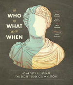 The Who, the What, and the When : 65 Artists Illustrate the Secret Sidekicks of History - Jenny Volvovski