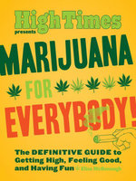 Marijuana for Everybody! : The DEFINITIVE GUIDE to Getting High, Feeling Good, and Having Fun - Elise McDonough