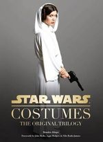 Star Wars Costumes : The Original Trilogy - Brandon Alinger